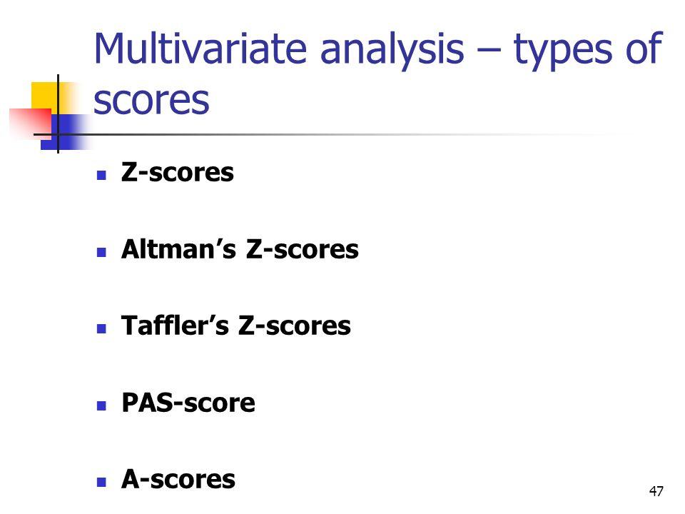 47 Multivariate analysis – types of scores Z-scores Altmans Z-scores Tafflers Z-scores PAS-score A-scores