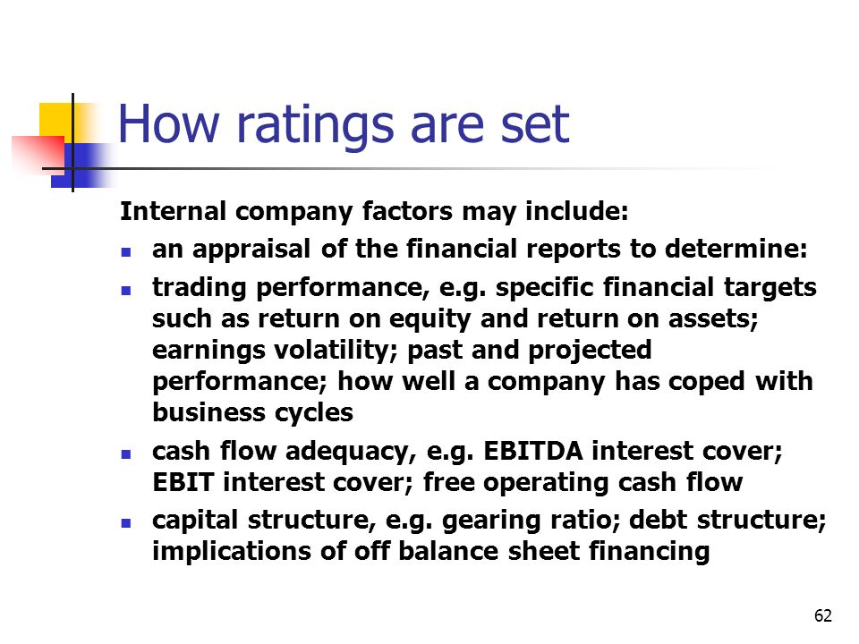 62 How ratings are set Internal company factors may include: an appraisal of the financial reports to determine: trading performance, e.g. specific fi