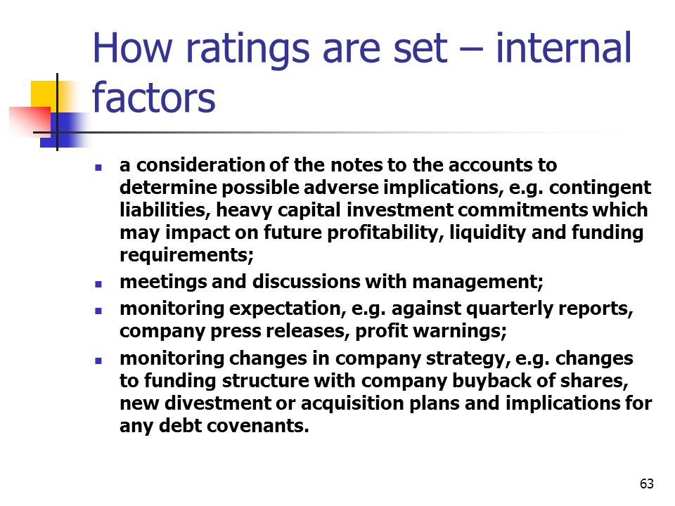 63 How ratings are set – internal factors a consideration of the notes to the accounts to determine possible adverse implications, e.g. contingent lia