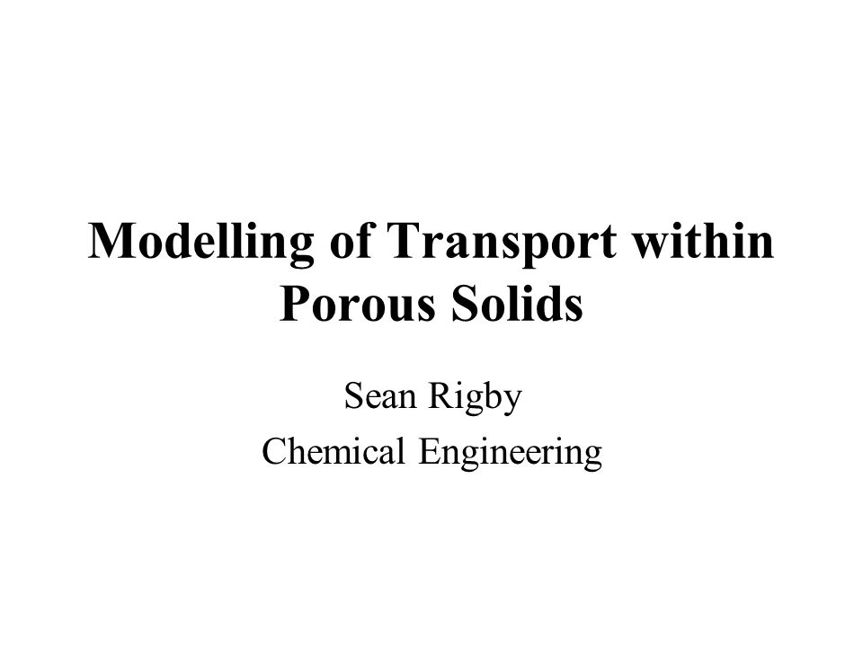 Modelling of Transport within Porous Solids Sean Rigby Chemical Engineering