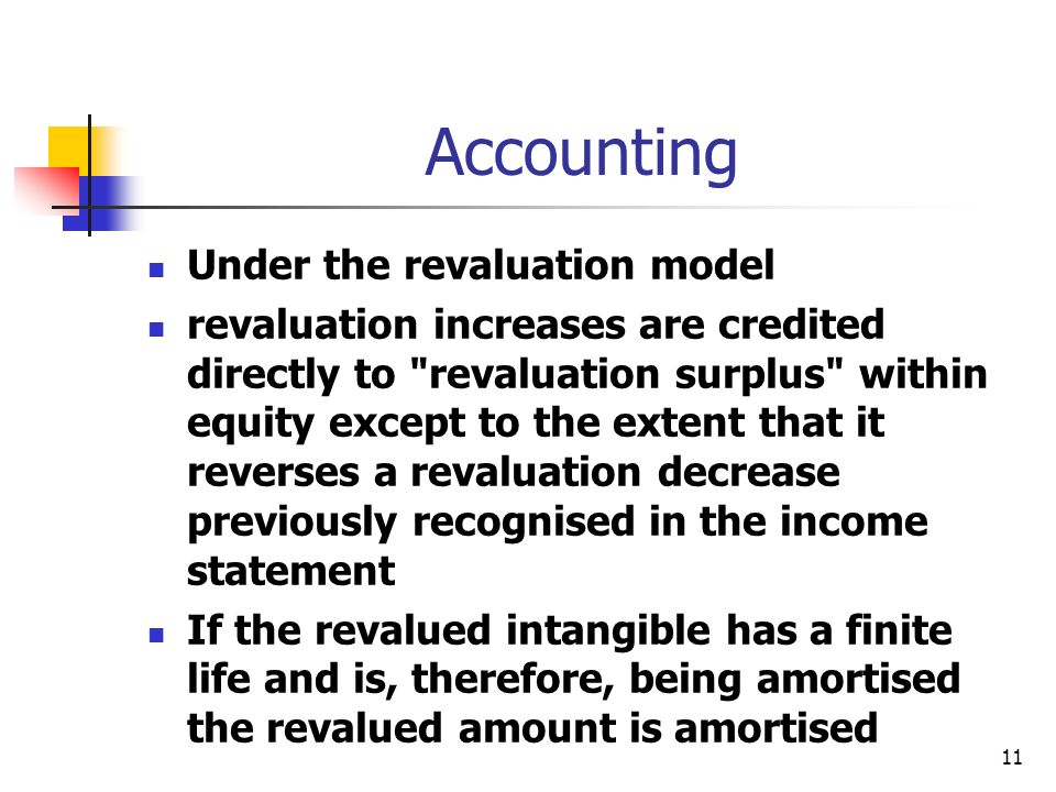 11 Accounting Under the revaluation model revaluation increases are credited directly to