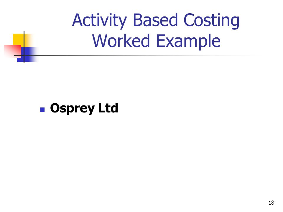 18 Activity Based Costing Worked Example Osprey Ltd