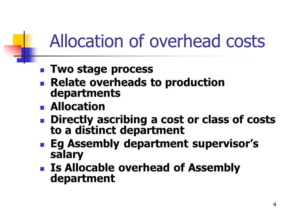 4 Allocation of overhead costs Two stage process Relate overheads to production departments Allocation Directly ascribing a cost or class of costs to