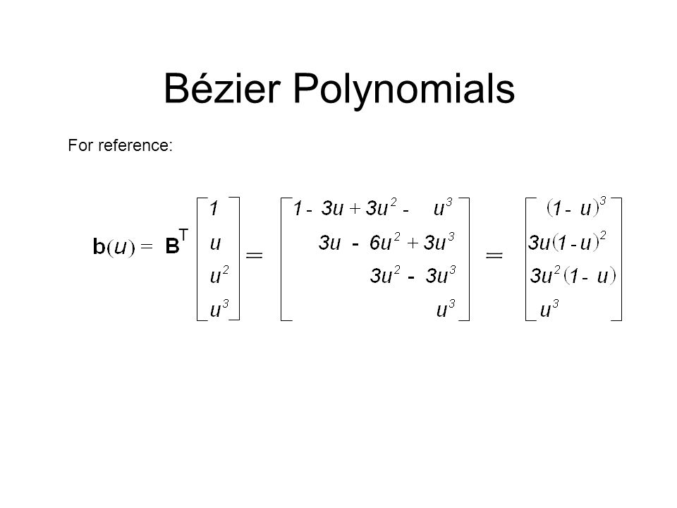 For reference: T Bézier Polynomials = =