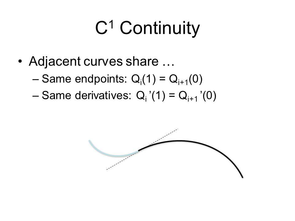 C 1 Continuity Adjacent curves share … –Same endpoints: Q i (1) = Q i+1 (0) –Same derivatives: Q i (1) = Q i+1 (0)