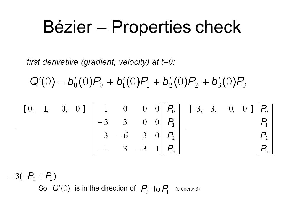 Bézier – Properties check So is in the direction of (property 3) first derivative (gradient, velocity) at t=0: