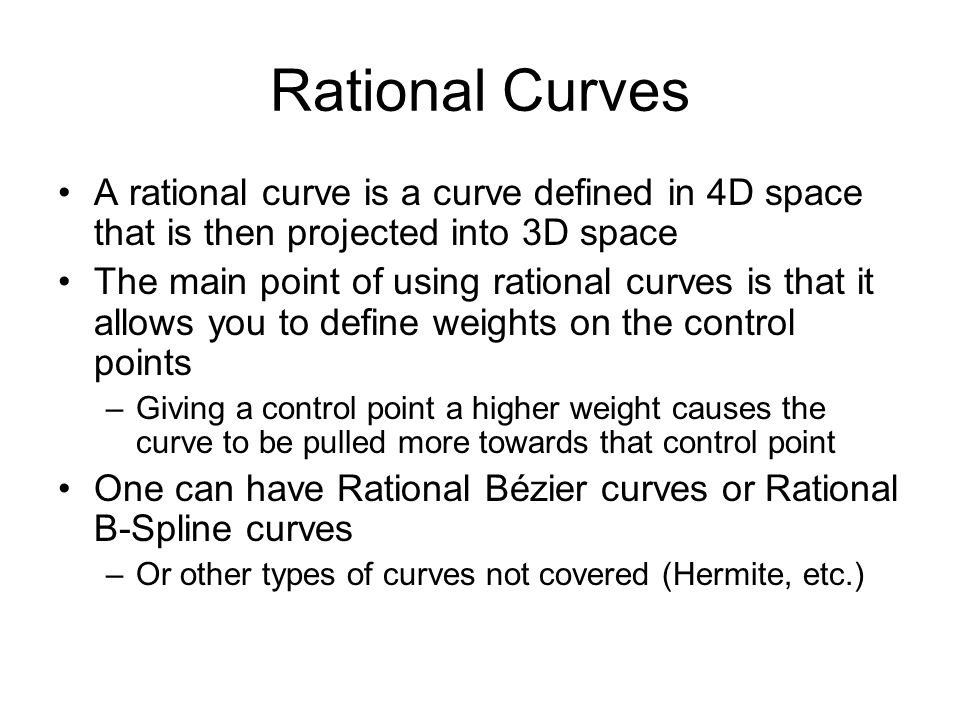 Rational Curves A rational curve is a curve defined in 4D space that is then projected into 3D space The main point of using rational curves is that i