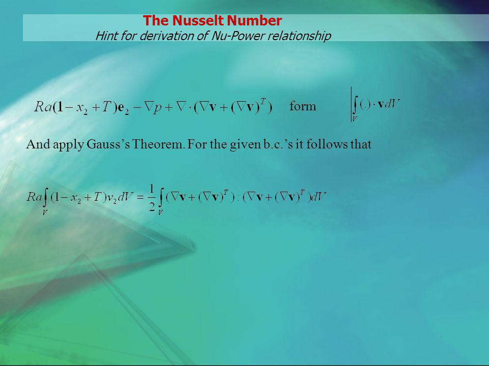 The Nusselt Number Hint for derivation of Nu-Power relationship form And apply Gausss Theorem. For the given b.c.s it follows that