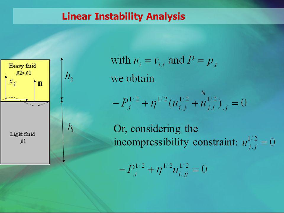 Linear Instability Analysis n Or, considering the incompressibility constraint :