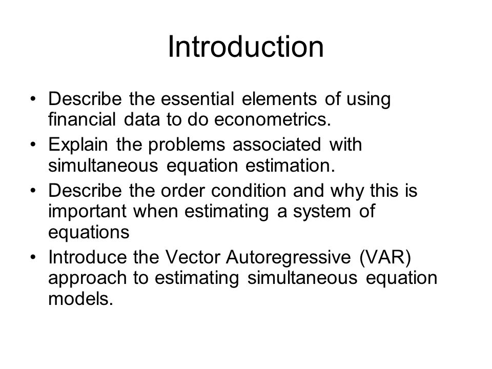 Introduction Describe the essential elements of using financial data to do econometrics.