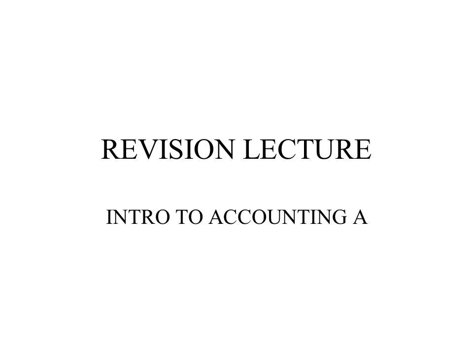REVISION LECTURE INTRO TO ACCOUNTING A