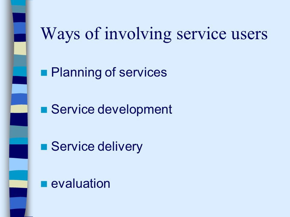 Ways of involving service users Planning of services Service development Service delivery evaluation