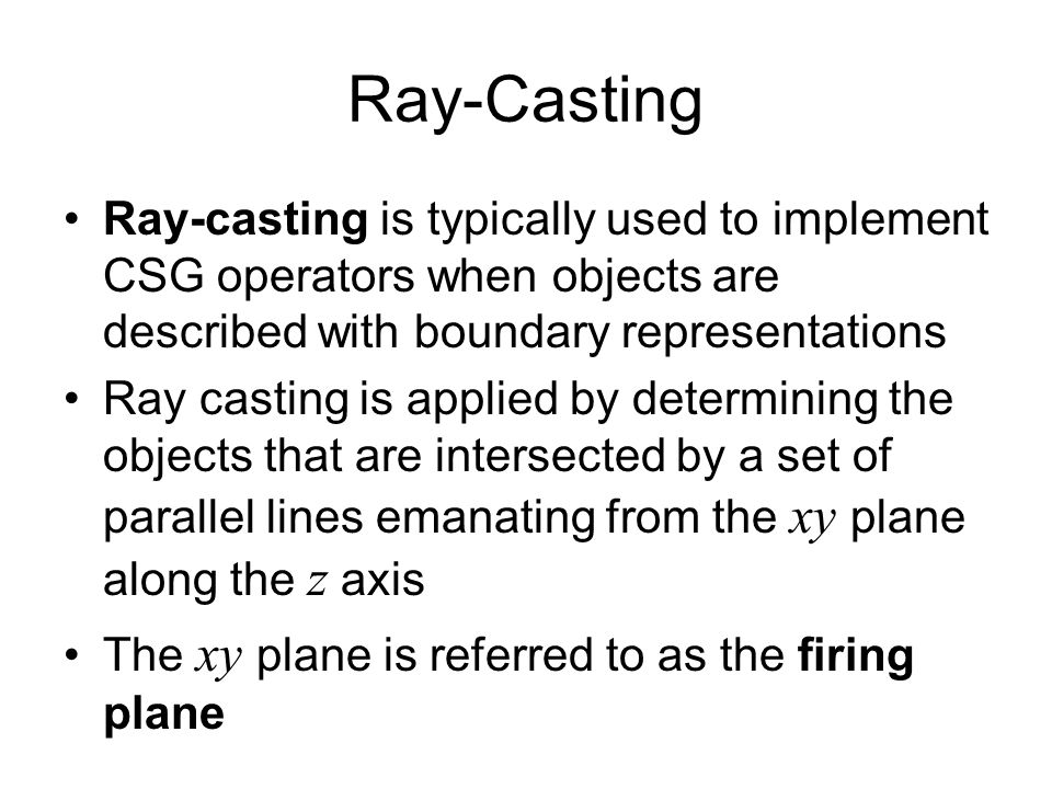Ray-Casting Ray-casting is typically used to implement CSG operators when objects are described with boundary representations Ray casting is applied b