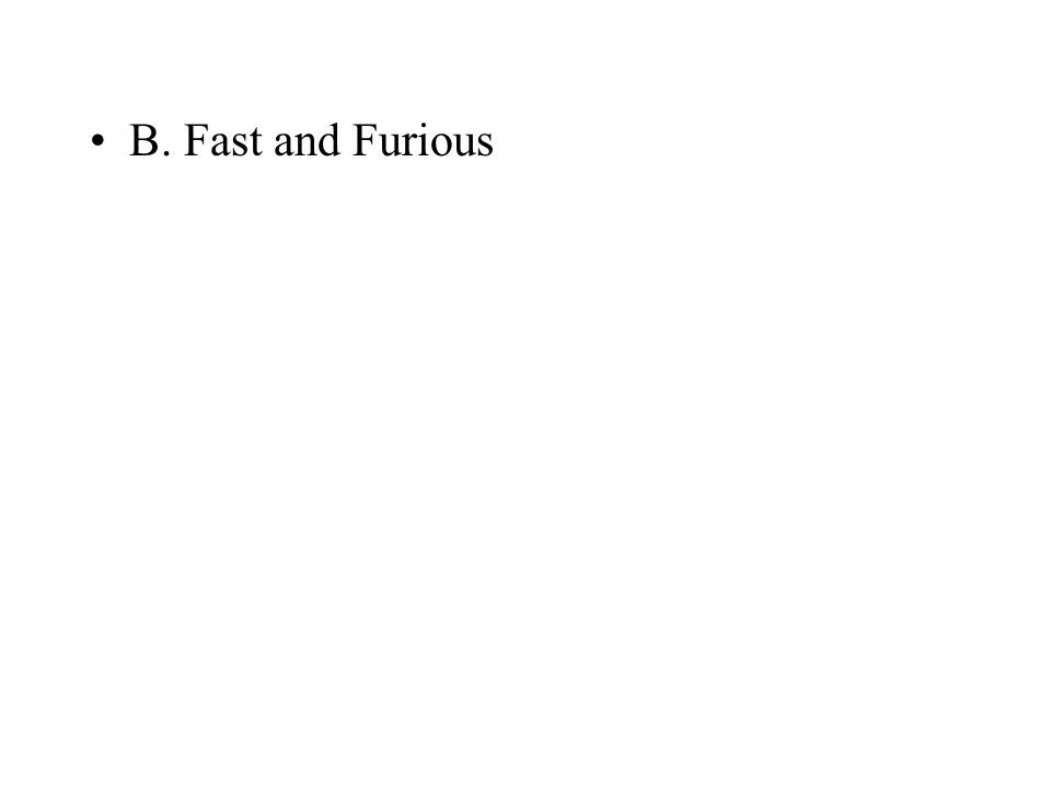 B. Fast and Furious