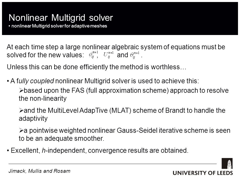 Nonlinear Multigrid solver nonlinear Multigrid solver for adaptive meshes At each time step a large nonlinear algebraic system of equations must be solved for the new values:, and.