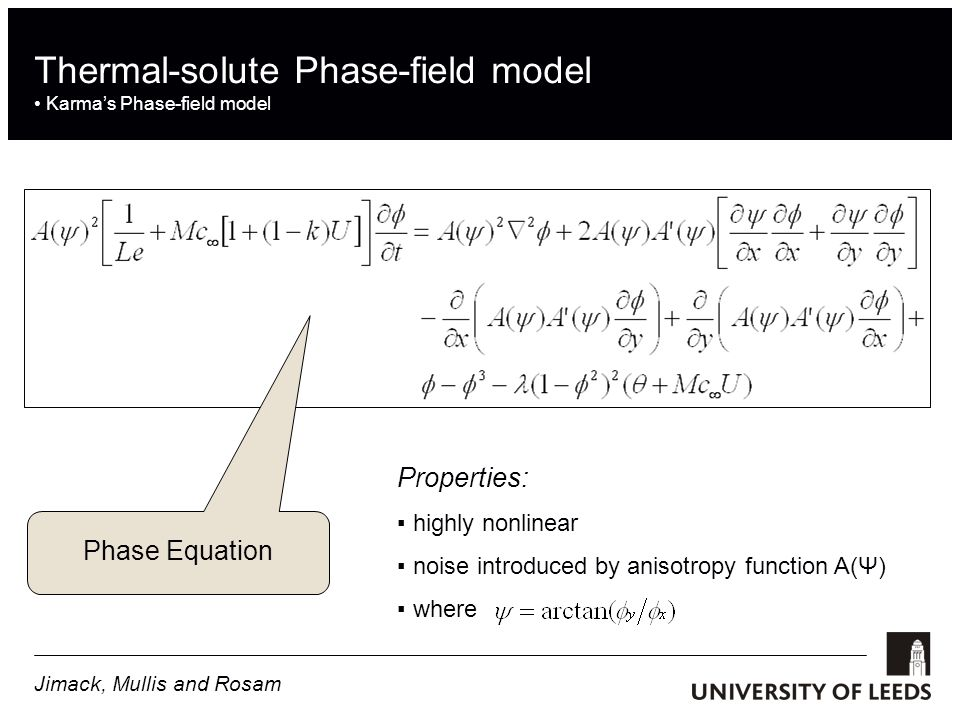 Thermal-solute Phase-field model Karmas Phase-field model Phase Equation Properties: highly nonlinear noise introduced by anisotropy function A(Ψ) whe
