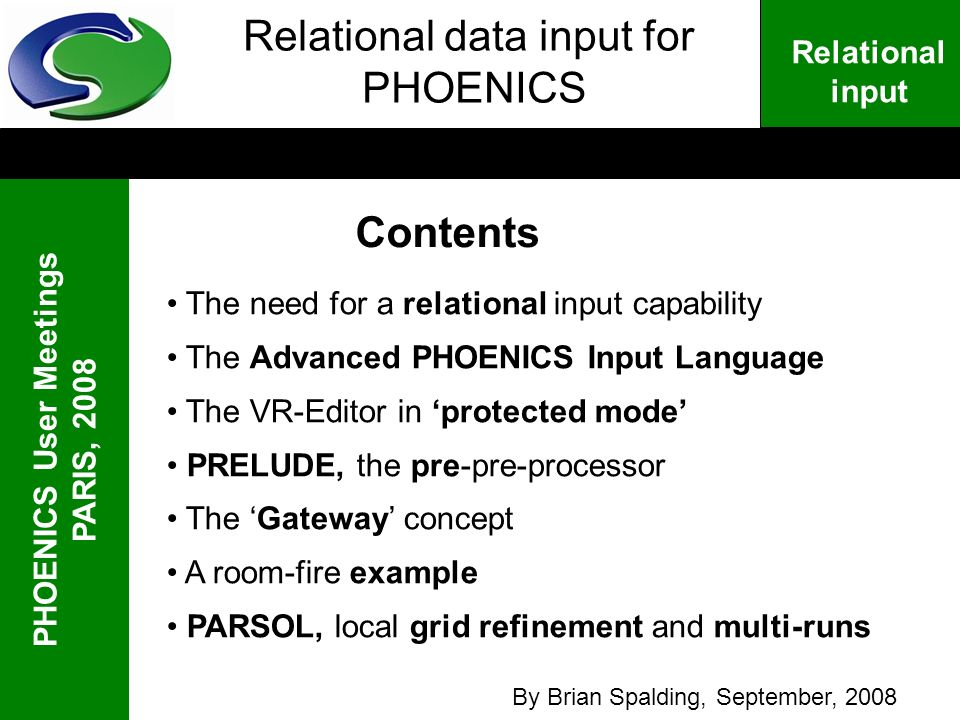 PHOENICS User Meetings PARIS, 2008 Relational input Relational data input for PHOENICS Contents The need for a relational input capability The Advance