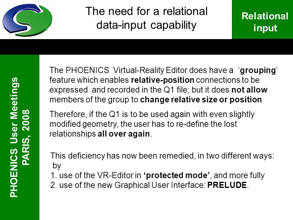 PHOENICS User Meetings PARIS, 2008 Relational input The need for a relational data-input capability The PHOENICS Virtual-Reality Editor does have a gr