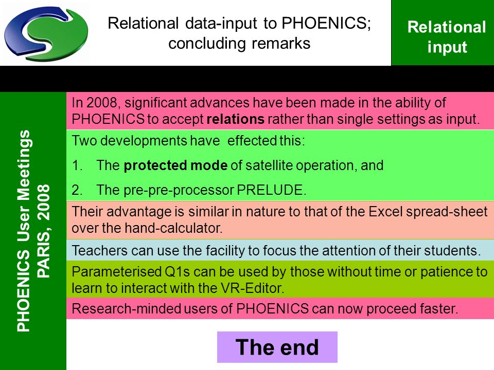PHOENICS User Meetings PARIS, 2008 Relational input Relational data-input to PHOENICS; concluding remarks In 2008, significant advances have been made