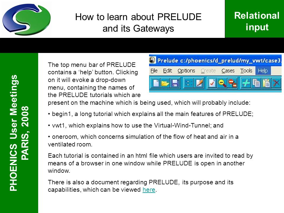 PHOENICS User Meetings PARIS, 2008 Relational input How to learn about PRELUDE and its Gateways The top menu bar of PRELUDE contains a help button. Cl