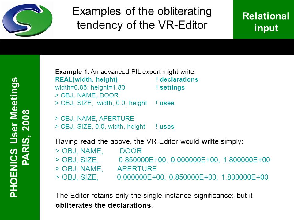 PHOENICS User Meetings PARIS, 2008 Relational input Examples of the obliterating tendency of the VR-Editor Having read the above, the VR-Editor would