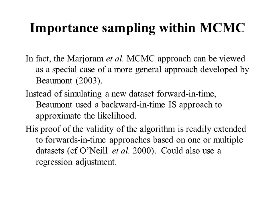Importance sampling within MCMC In fact, the Marjoram et al.