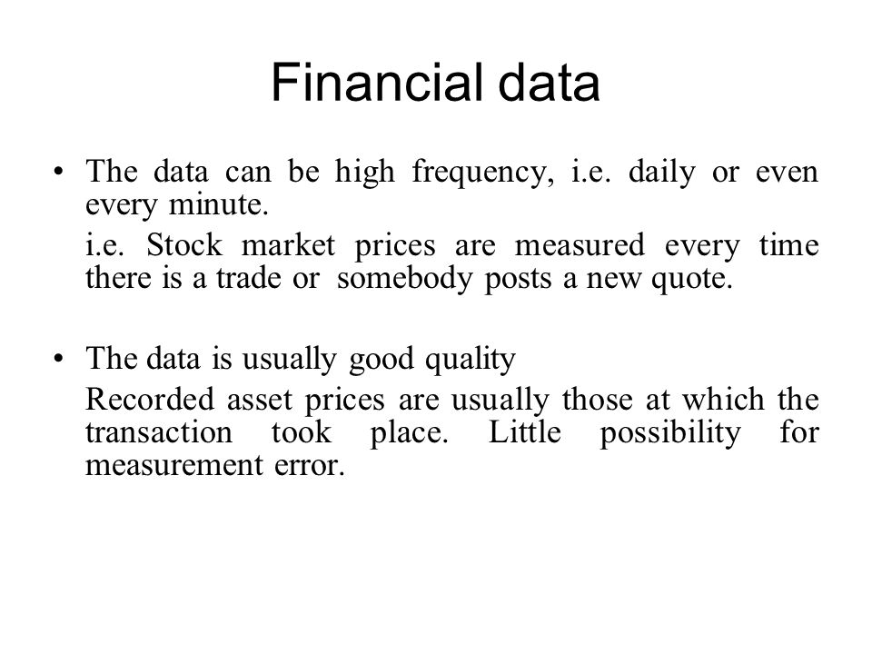 Financial data The data can be high frequency, i.e.
