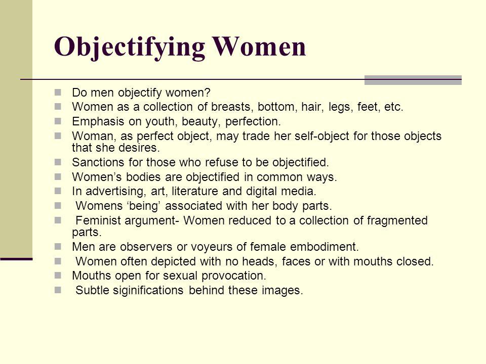 Objectifying Women Do men objectify women.