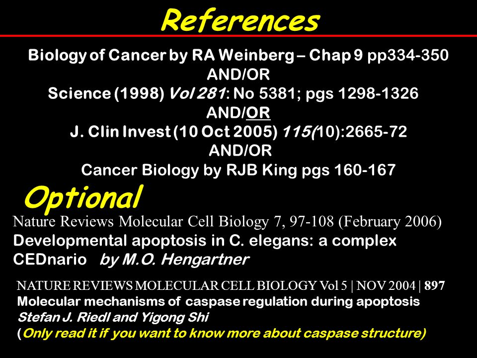 Biology of Cancer by RA Weinberg – Chap 9 pp334-350 AND/OR Science (1998) Vol 281: No 5381; pgs 1298-1326 AND/OR J.