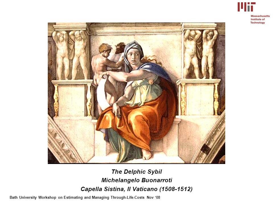 Bath University Workshop on Estimating and Managing Through-Life-Costs Nov 08 The Delphic Sybil Michelangelo Buonarroti Capella Sistina, Il Vaticano (1508-1512)