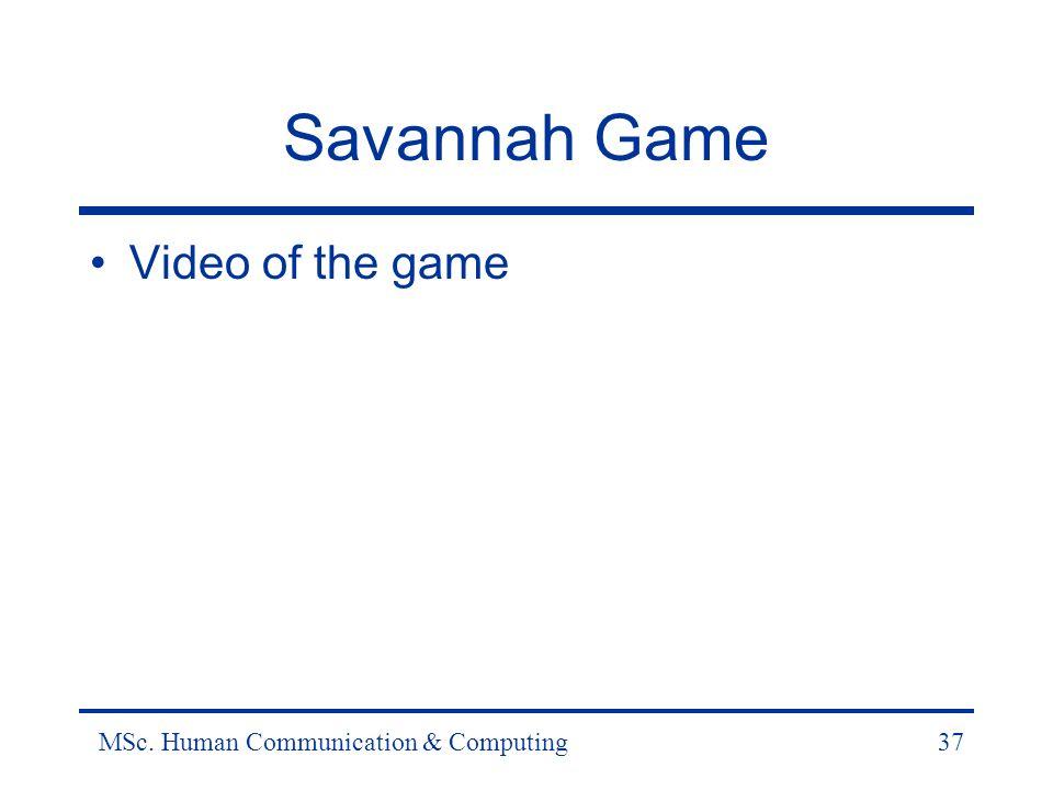MSc. Human Communication & Computing37 Savannah Game Video of the game