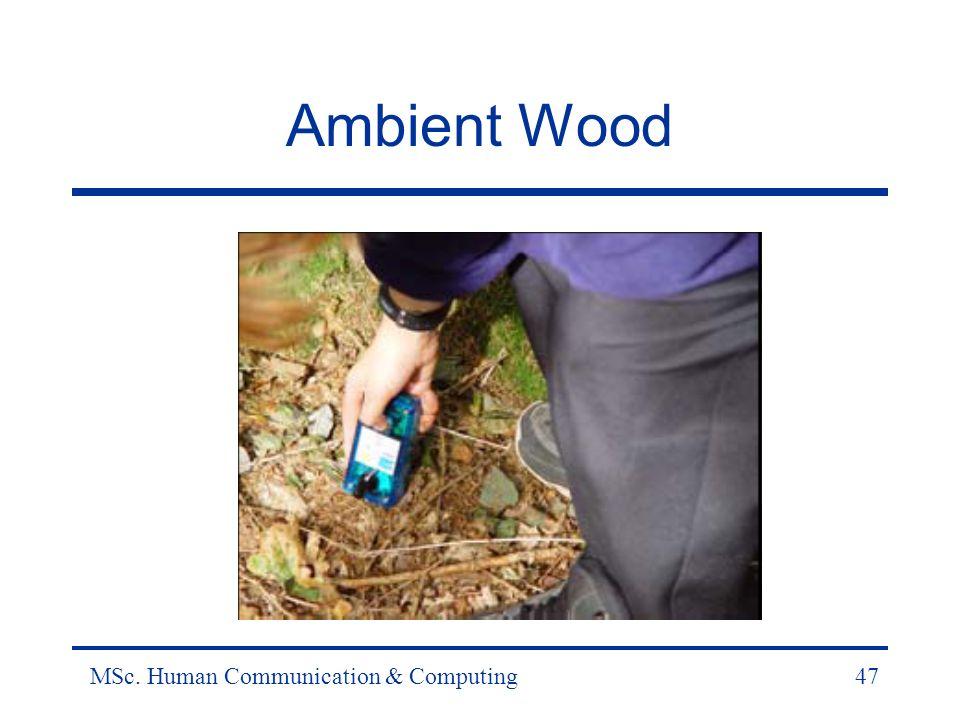 MSc. Human Communication & Computing47 Ambient Wood