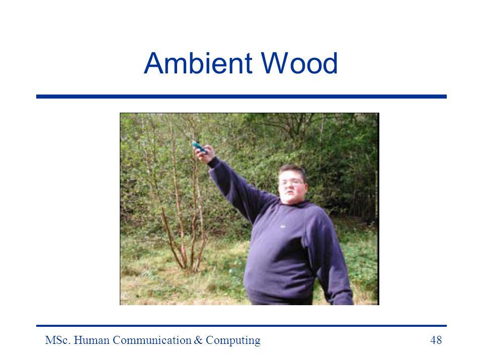 MSc. Human Communication & Computing48 Ambient Wood