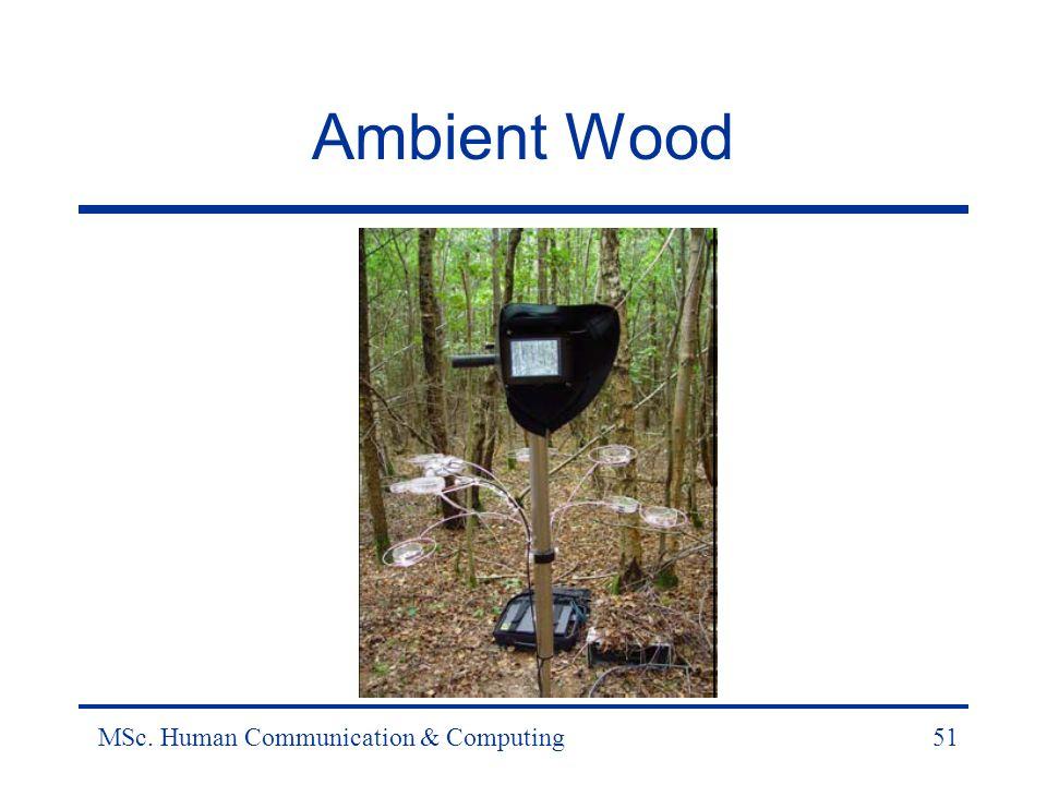 MSc. Human Communication & Computing51 Ambient Wood