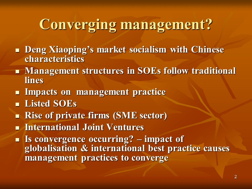 2 Converging management? Deng Xiaopings market socialism with Chinese characteristics Deng Xiaopings market socialism with Chinese characteristics Man