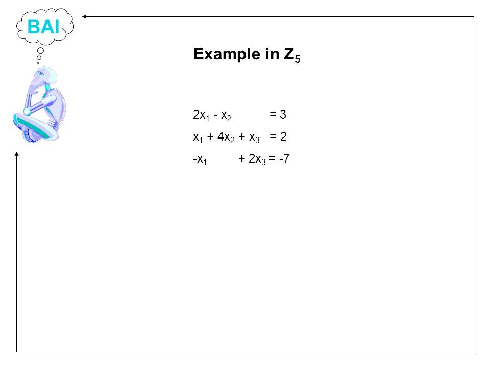 BAI 2x 1 - x 2 = 3 x 1 + 4x 2 + x 3 = 2 -x 1 + 2x 3 = -7 Example in Z 5