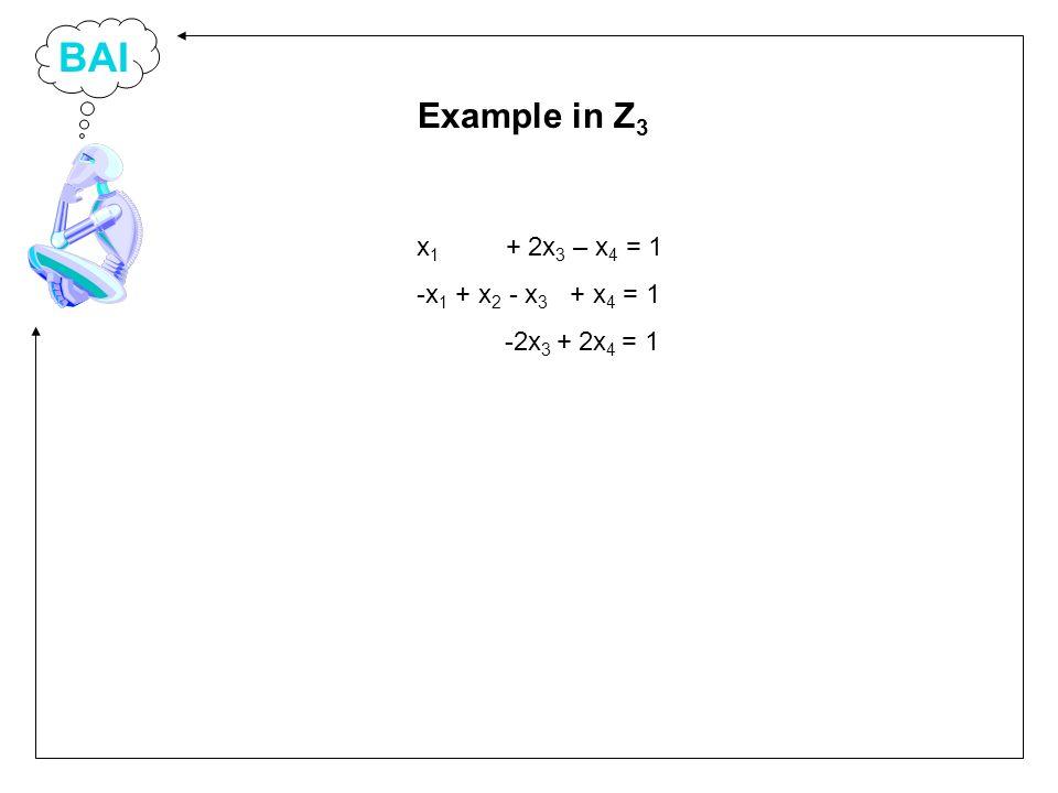 BAI x 1 + 2x 3 – x 4 = 1 -x 1 + x 2 - x 3 + x 4 = 1 -2x 3 + 2x 4 = 1 Example in Z 3
