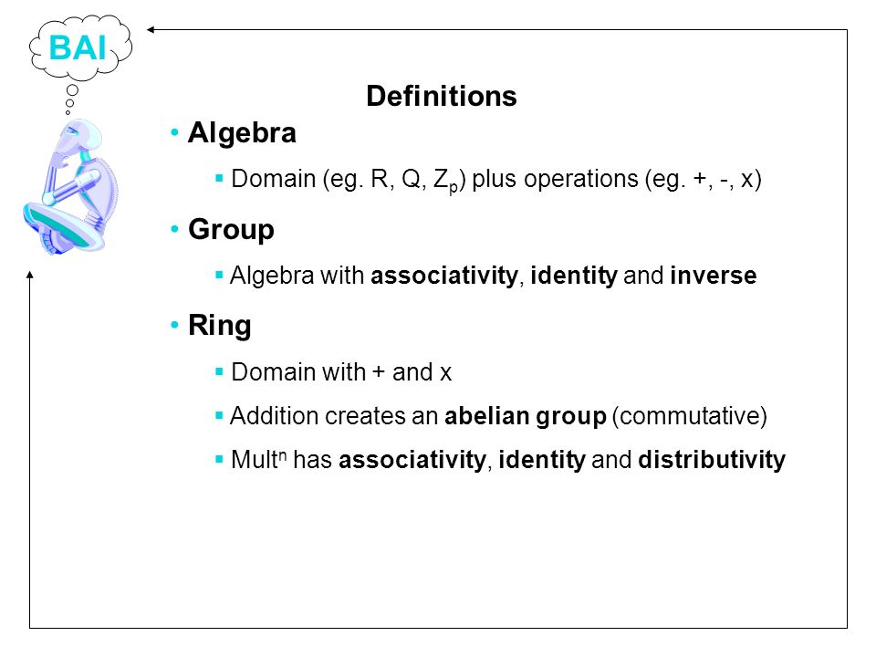 BAI Algebra Domain (eg. R, Q, Z p ) plus operations (eg.