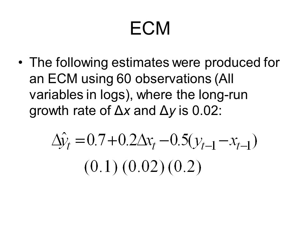 ECM The following estimates were produced for an ECM using 60 observations (All variables in logs), where the long-run growth rate of Δx and Δy is 0.0