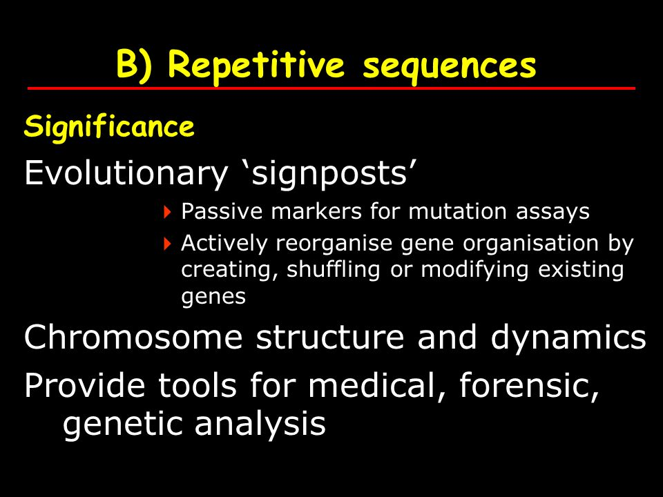 B) Repetitive sequences Significance Evolutionary signposts Passive markers for mutation assays Actively reorganise gene organisation by creating, shu