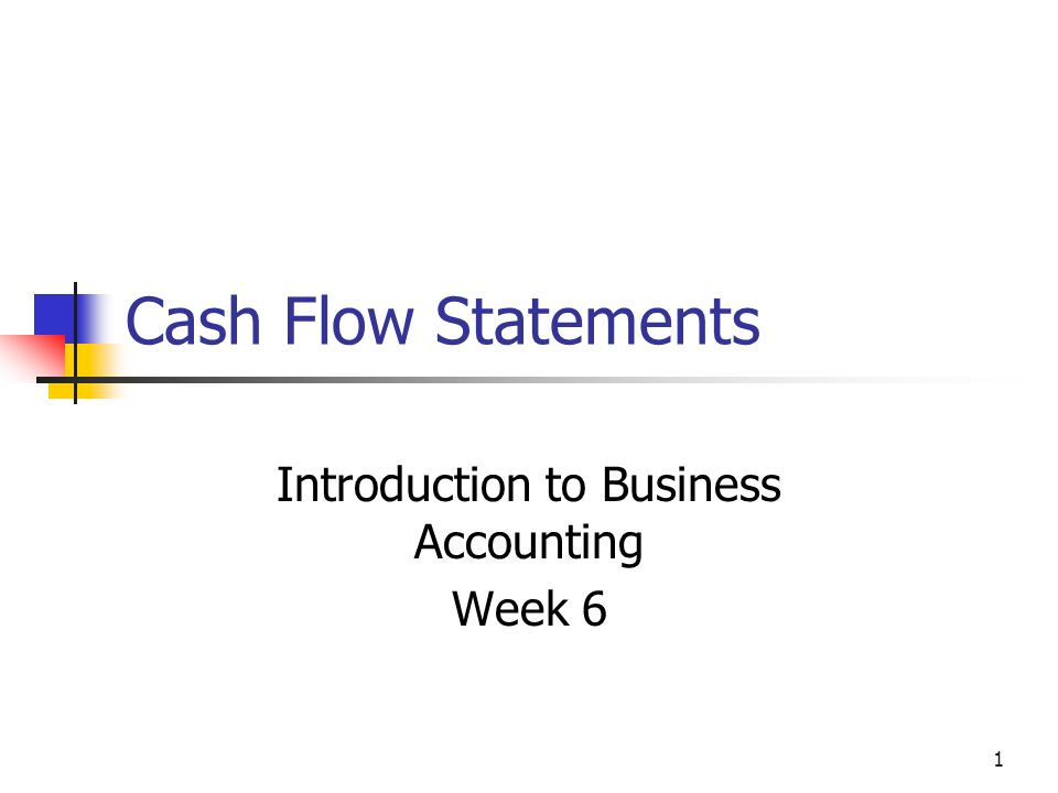 1 Cash Flow Statements Introduction to Business Accounting Week 6