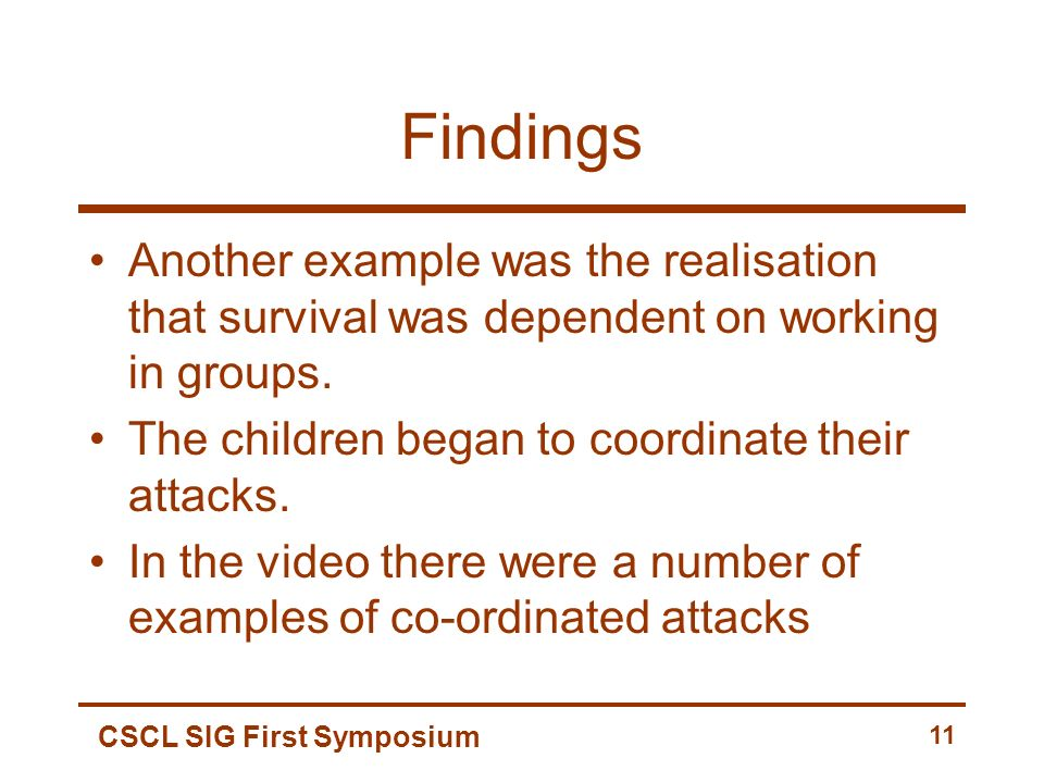 CSCL SIG First Symposium 11 Findings Another example was the realisation that survival was dependent on working in groups. The children began to coord