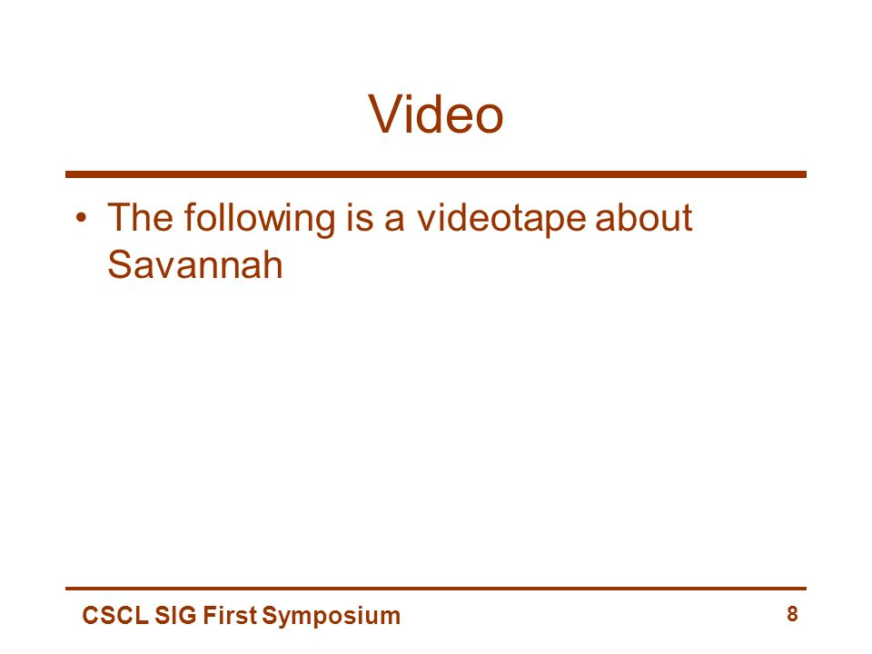 CSCL SIG First Symposium 8 Video The following is a videotape about Savannah