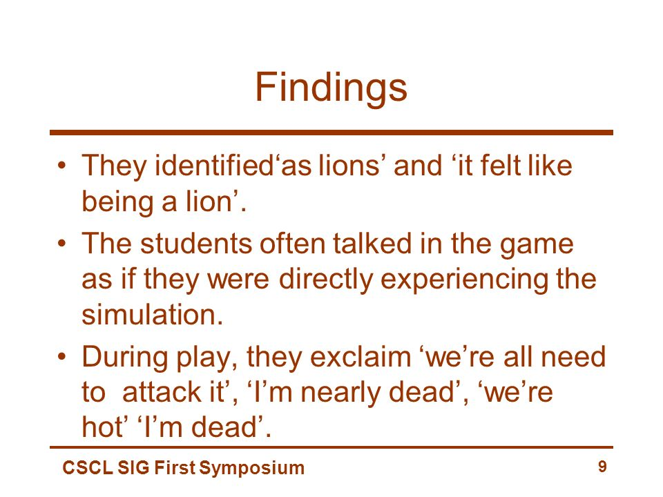CSCL SIG First Symposium 9 Findings They identifiedas lions and it felt like being a lion.