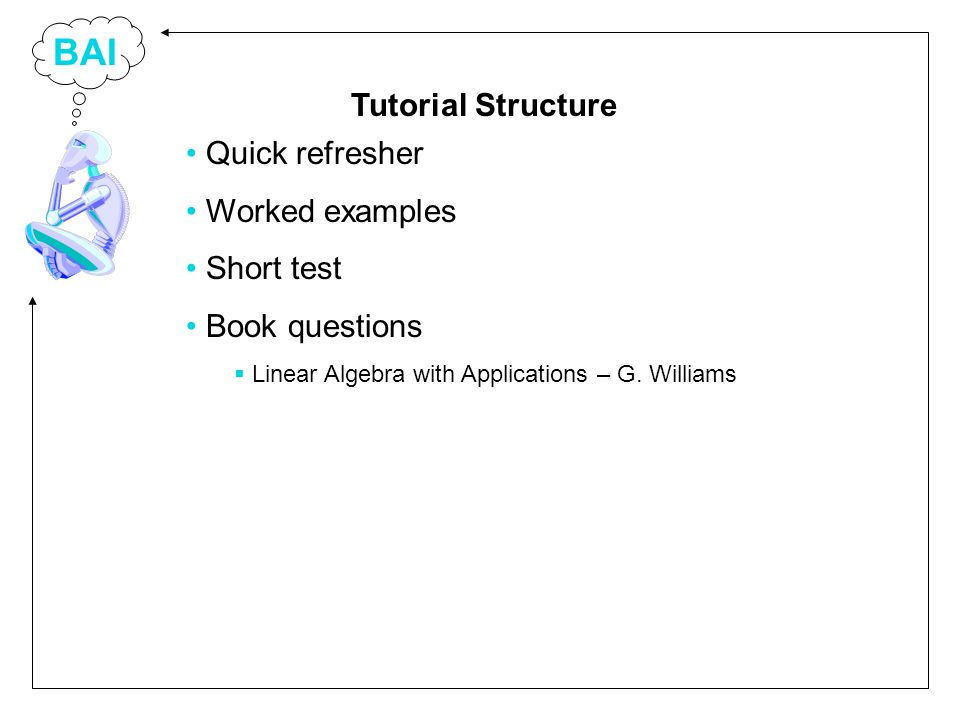 BAI Quick refresher Worked examples Short test Book questions Linear Algebra with Applications – G.