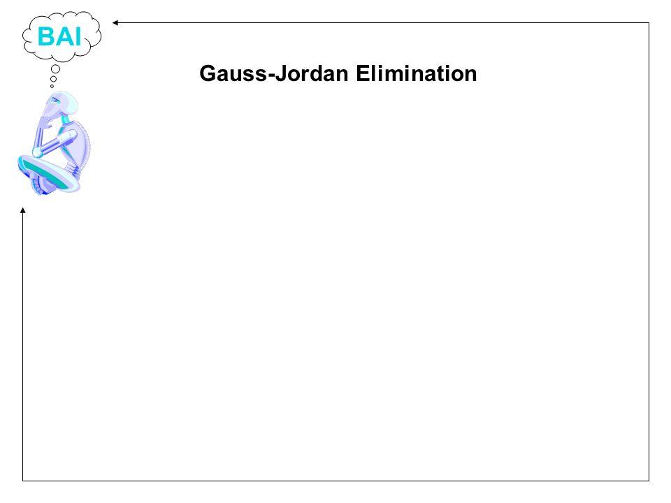 BAI x 1 - x 2 + 3x 3 = b 1 2x 1 - x 2 + 4x 3 = b 2 -x 1 + 2x 2 - 4x 3 = b 3 For b 1 = 8, 0, 3 in turn b 2 11 1 3 b 3 -11 2 -4 Gauss-Jordan Elimination
