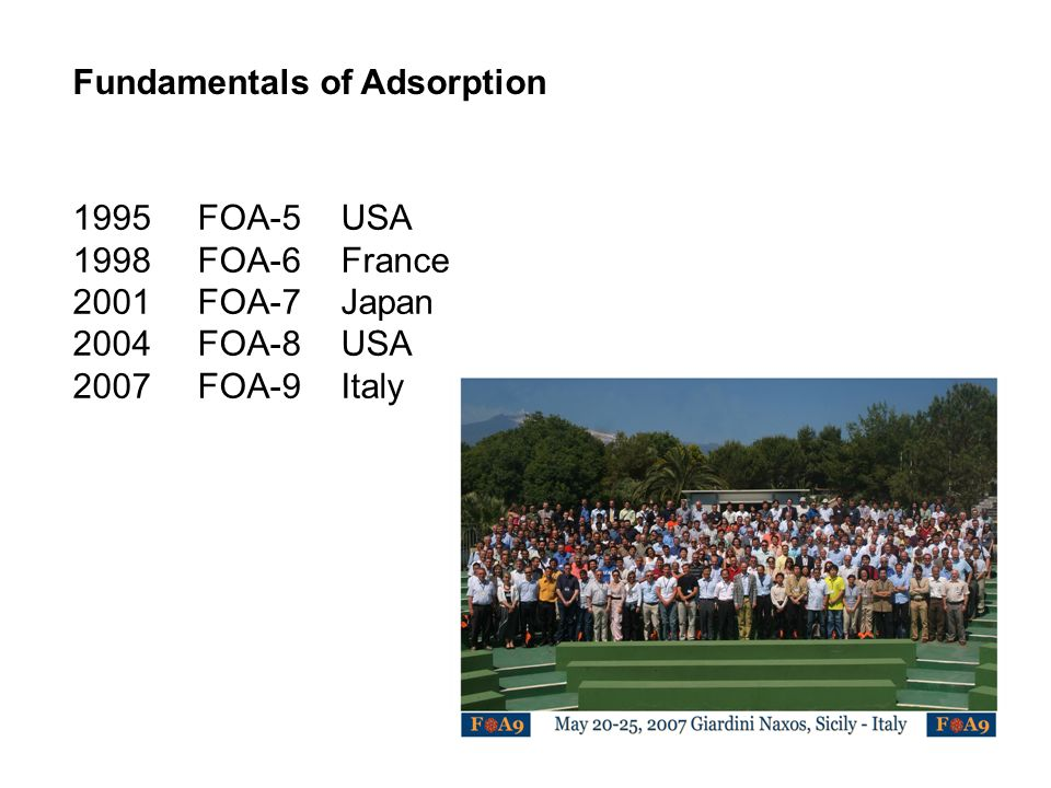 Fundamentals of Adsorption 1995FOA-5USA 1998FOA-6France 2001FOA-7Japan 2004FOA-8USA 2007FOA-9Italy