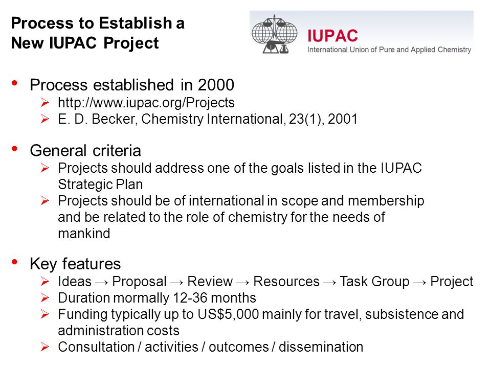 Process to Establish a New IUPAC Project Process established in 2000 http://www.iupac.org/Projects E.