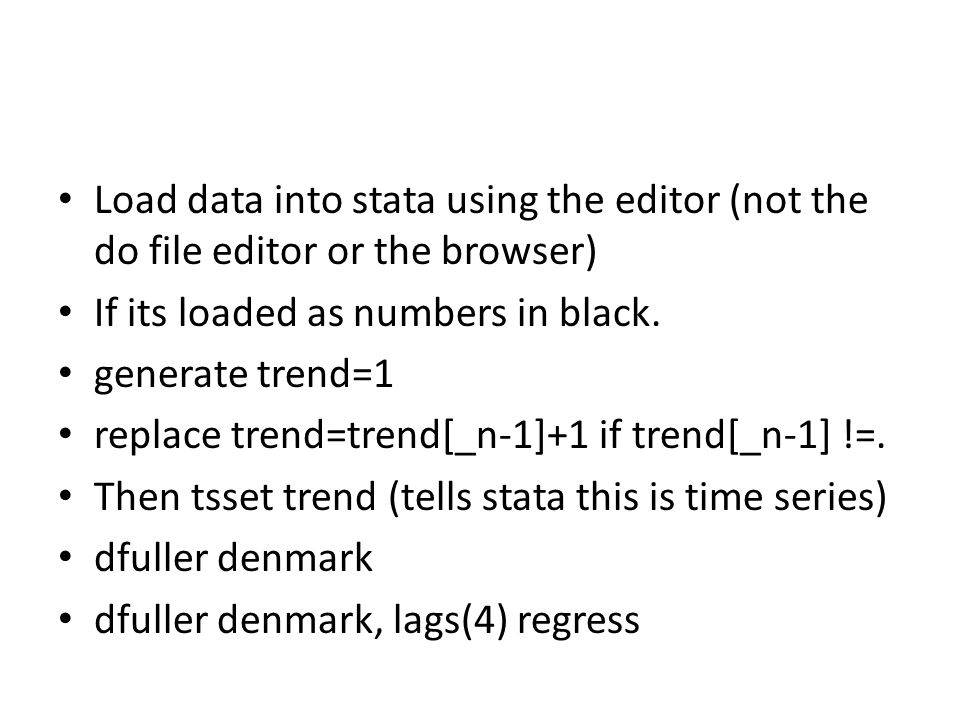Load data into stata using the editor (not the do file editor or the browser) If its loaded as numbers in black. generate trend=1 replace trend=trend[