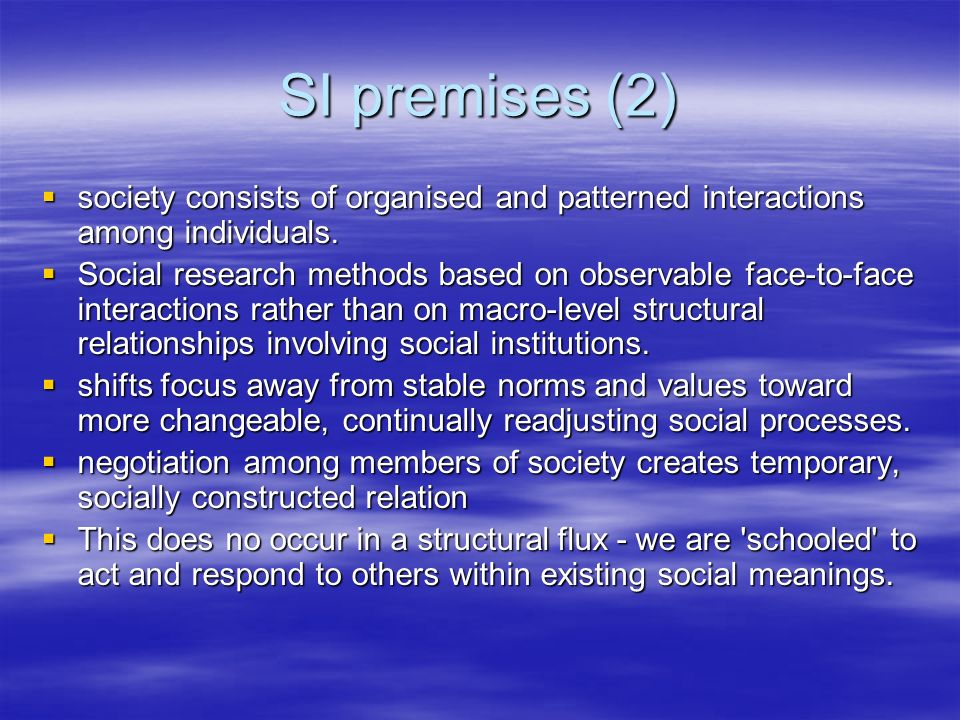SI premises (2) society consists of organised and patterned interactions among individuals. society consists of organised and patterned interactions a
